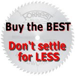 Forrest Saw Blades - Buy the best, don't settle for less